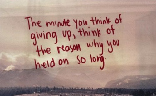 the minute you think of giving up.: Minute, Life Quotes, Hold On, Quotes Inspiration, Inspiration Motivation, Inspiration Sayings, Never Give Up