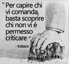 • Per capire chi comanda basta scoprire chi non vi è permesso criticare. •  Voltaire