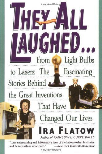 """""""They All Laughed... From Light Bulbs to Lasers: The Fascinating Stories Behind the Great Inventions That Have Changed Our Lives"""" by Ira Flatow, speaker for the 2015 lecture series."""