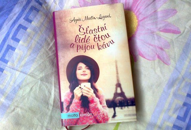 Šťastní lidé čtou a pijou kávu (orig. Les gens heureux lisent et boivent du café, 2013) - Agnes Martin-Lugand