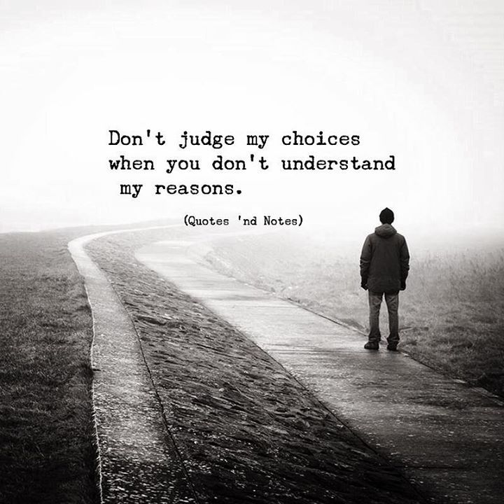 Dont judge my choices when you dont understand my reasons. via (http://ift.tt/2zxmcvd)
