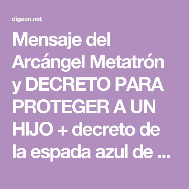 Mensaje del Arcángel Metatrón y DECRETO PARA PROTEGER A UN HIJO + decreto de la espada azul de San Miguel Arcángel