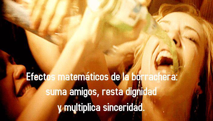 Efectos matemáticos de la borrachera: suma amigos, resta dignidad y multiplica sinceridad.