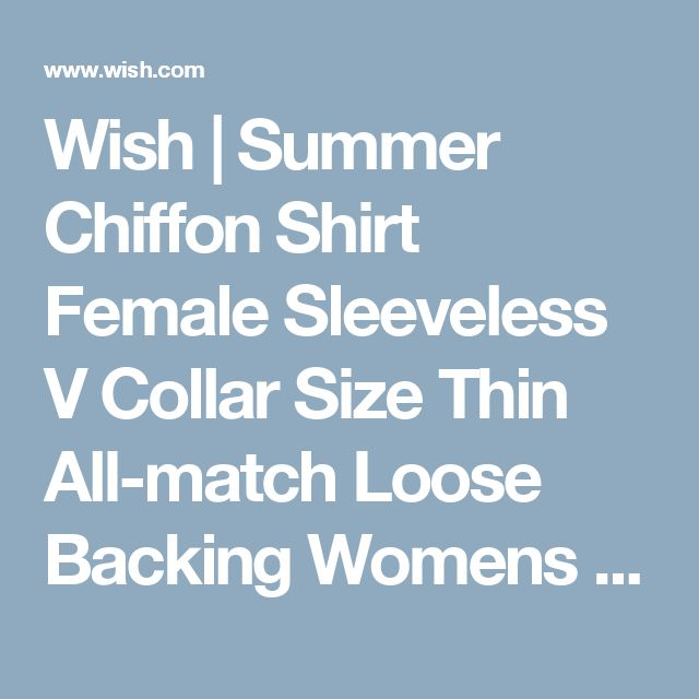 Wish | Summer Chiffon Shirt Female Sleeveless V Collar Size Thin All-match Loose Backing Womens Shirt