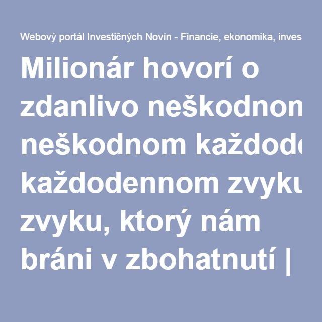 Milionár hovorí o zdanlivo neškodnom každodennom zvyku, ktorý nám bráni v zbohatnutí | Webový portál Investičných Novín - Financie, ekonomika, investovanie