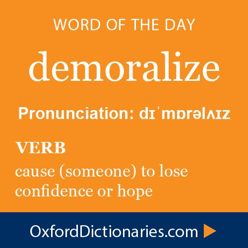 demoralize (verb): Cause (someone) to lose confidence or hope. Word of the Day for October 25th, 2014 #WOTD #WordoftheDay #demoralize