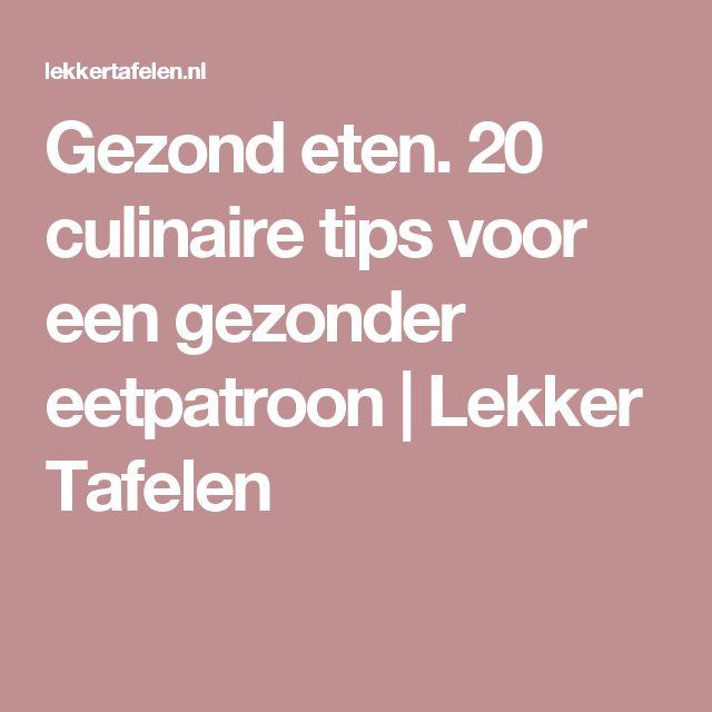 Gezond eten. 20 culinaire tips voor een gezonder eetpatroon | Lekker Tafelen