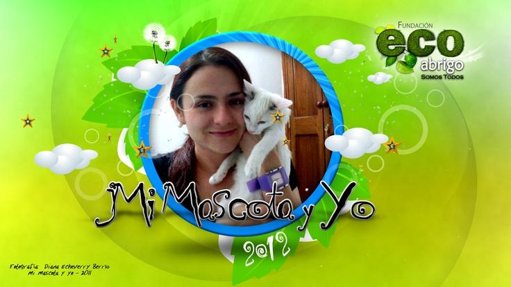Mi Mascota y Yo 2012  Registrate en EcoAbrigo y participa.  www.ecoabrigo.com.co