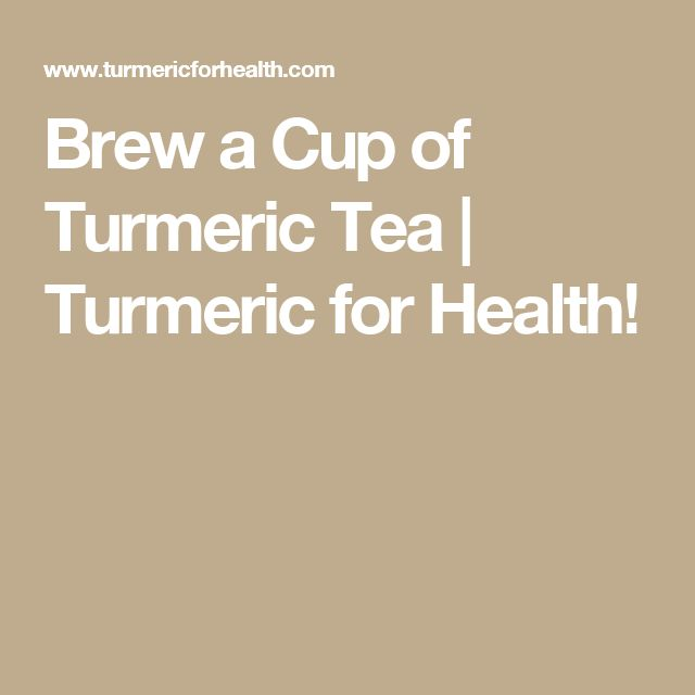 Brew a Cup of Turmeric Tea | Turmeric for Health!