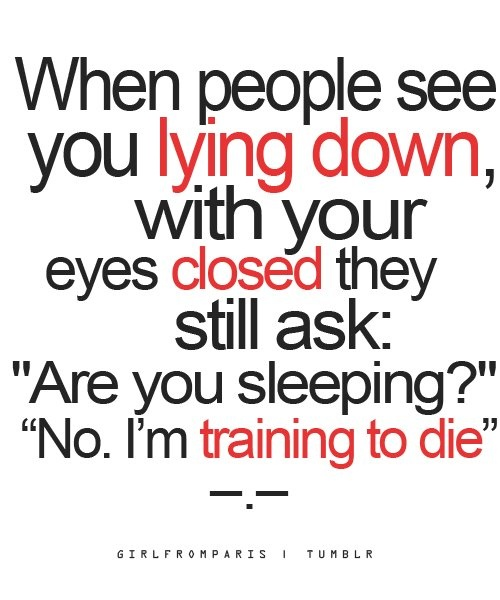 "When people see you lying down with your eyes closed, they still ask: ""Are you sleeping?"" ""No, I'm training to die."""