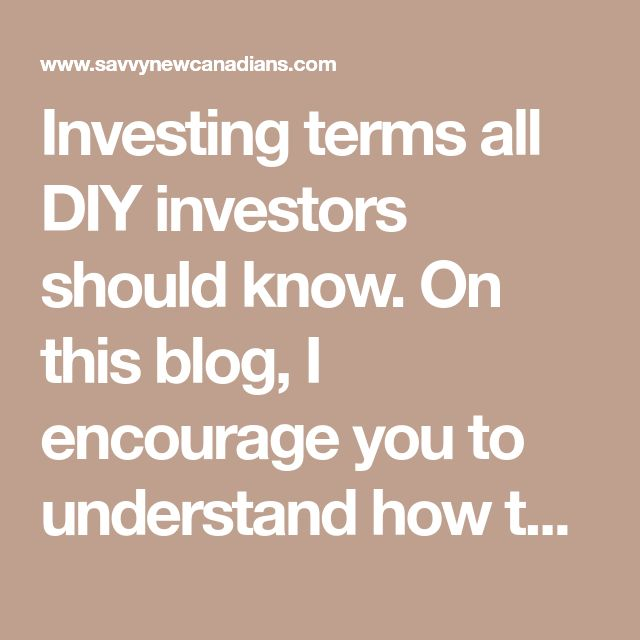 Investing terms all DIY investors should know. On this blog, I encourage you to understand how the world works and to take control of your financial destiny.