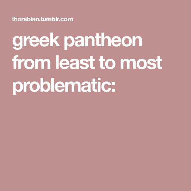 greek pantheon from least to most problematic: