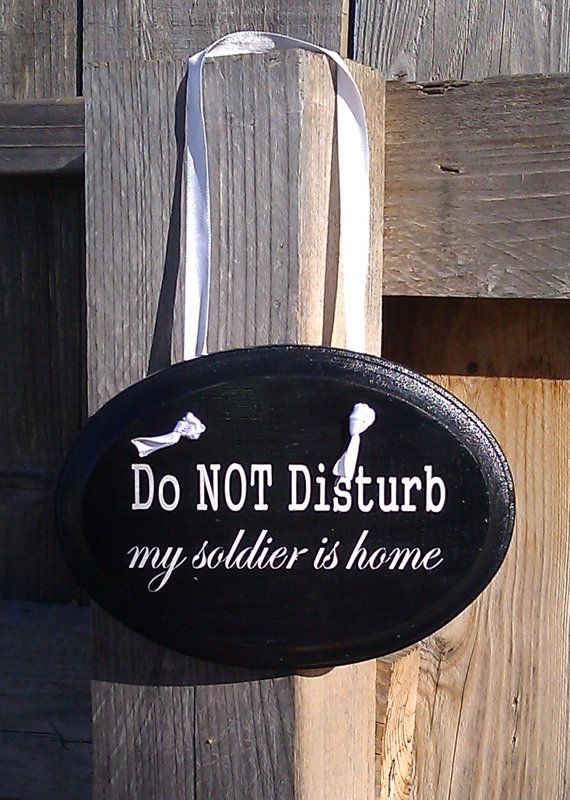 Do NOT Disturb my Soldier is Home   Army Military Homecoming sign- could make a sailor version!!