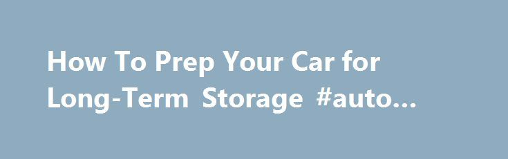 How To Prep Your Car for Long-Term Storage #auto #refinance http://auto.remmont.com/how-to-prep-your-car-for-long-term-storage-auto-refinance/  #auto storage # How To Prep Your Car for Long-Term Storage 1 of 4 There are a number of times when people need to store a vehicle for an extended period of time. Maybe you have a convertible that you love to drive in the summer, but winter is on the way. Or perhaps you're [...]Read More...The post How To Prep Your Car for Long-Term Storage #auto…