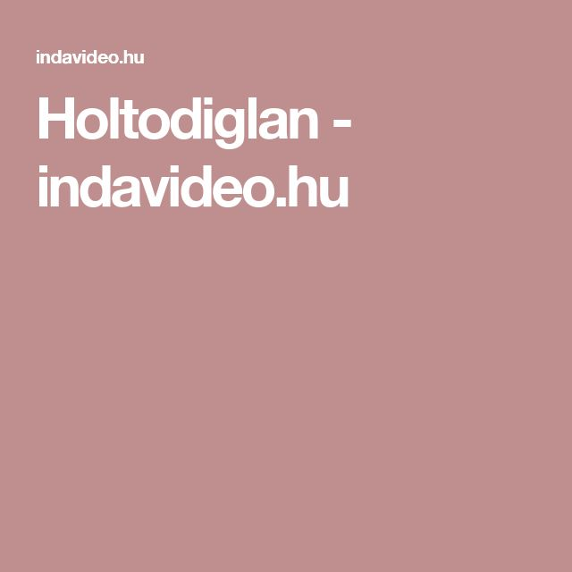 Holtodiglan - indavideo.hu