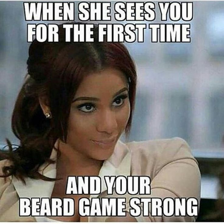 When She Sees You For The First Time And Your Beard Game Strong From Beardoholic Com Beard Humor Beard Beard Jokes