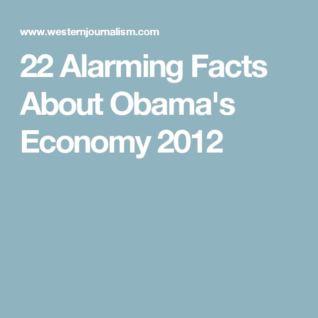 22 Alarming Facts About Obama's Economy 2012