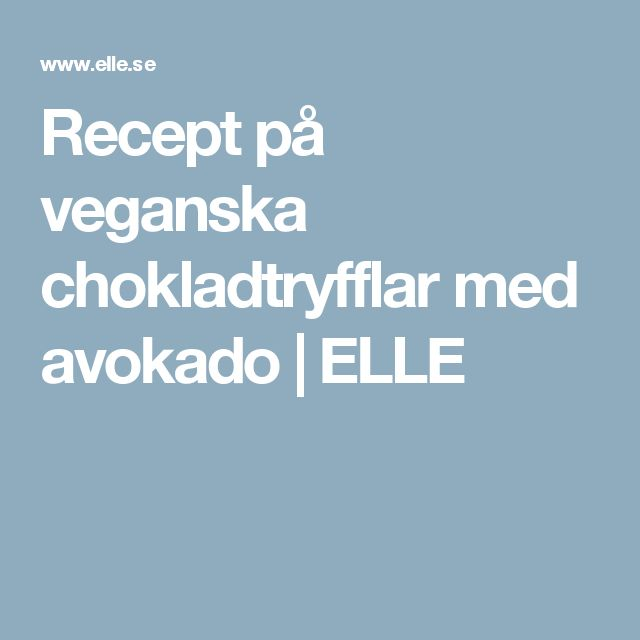 Recept på veganska chokladtryfflar med avokado | ELLE