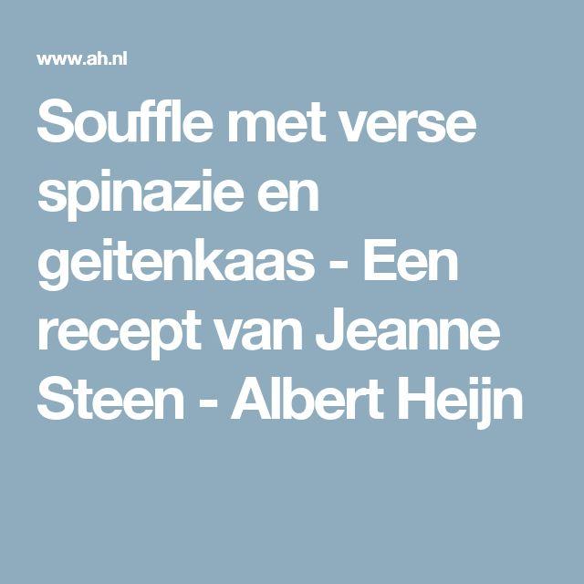 Souffle met verse spinazie en geitenkaas - Een recept van Jeanne Steen - Albert Heijn