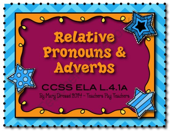 Teaching students to USE relative pronouns and adverbs and WHY! from 4th Works! on TeachersNotebook.com -  (32 pages)  - Teaching students to USE relative pronouns and adverbs and WHY!  Designed to help teach CCSS for 4th grade ELA L.4.1a