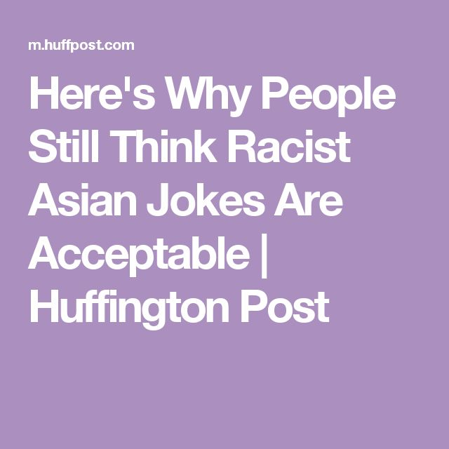 Here's Why People Still Think Racist Asian Jokes Are Acceptable | Huffington Post