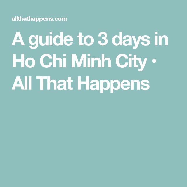 A guide to 3 days in Ho Chi Minh City • All That Happens