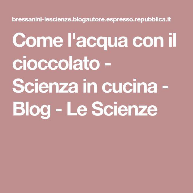 Come l'acqua con il cioccolato - Scienza in cucina - Blog - Le Scienze