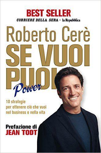 Se vuoi puoi. Power. 10 strategie per ottenere ciò che vuoi nel business e nella vita - Roberto Cerè