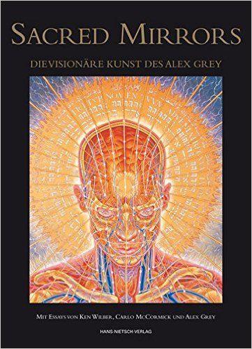 Sacred Mirrors: Die visionäre Kunst des Alex Grey: Amazon.de: Alex Grey, Ken Wilber: Bücher