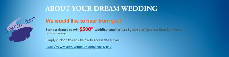 We would like to hear from you! Stand a chance to win $500* wedding voucher just by completing a less than 10-minute online survey. Simply click on the link below to access the survey. https://www.surveymonkey.com/s/6JYKNHD