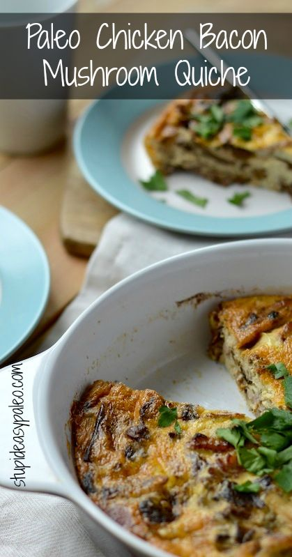 Paleo Chicken Bacon Mushroom Quiche | stupidesaypaleo.com Click here for the recipe >> http://stupideasypaleo.com/2013/12/18/paleo-chicken-bacon-mushroom-quiche/ #paleo #dairyfree #quiche #bacon