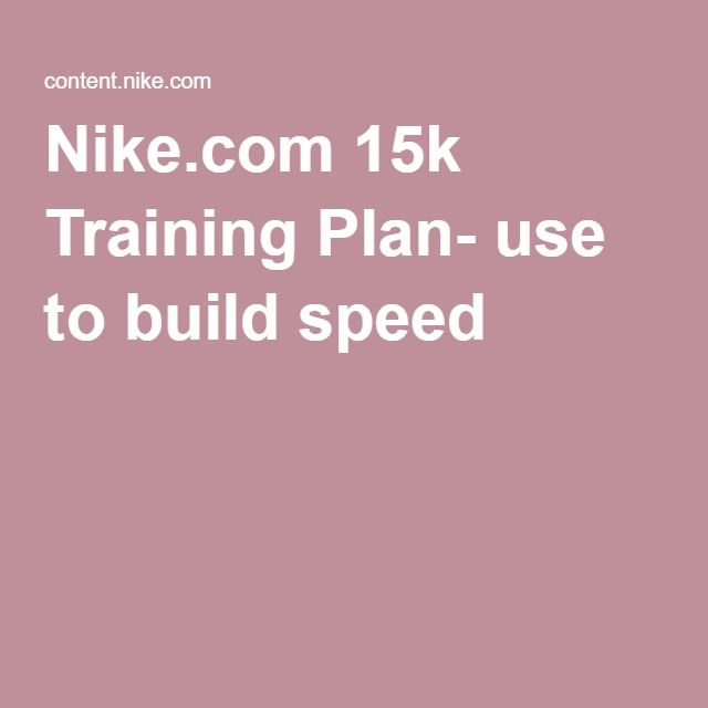 Nike.com 15k Training Plan- use to build speed