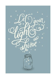 Let your light so shine before men, that they may see your good works and glorify your Father in heaven. Matthew 5:16