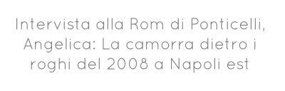 Intervista alla Rom di Ponticelli, Angelica: La camorra dietro i...