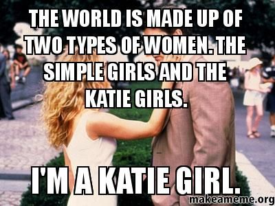 Simple girls and Katie girls. I'm definitely a Katie girl.