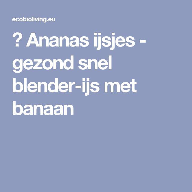 🍨 Ananas ijsjes - gezond snel blender-ijs met banaan