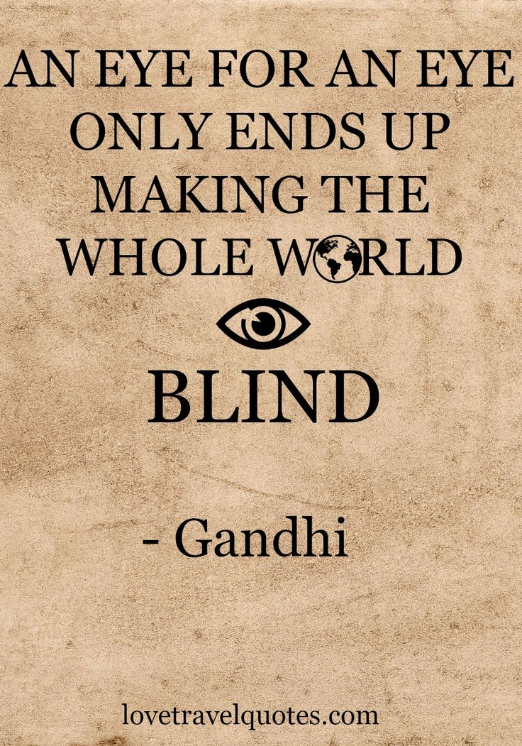 """An eye for an eye only ends up making the whole world blind."" - Gandhi  - See more @lovetravelquote"