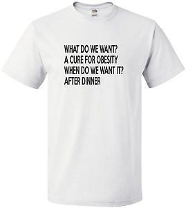 £9.99 - What Do We Want? A Cure For #Obesity #Funny #Mens #Tshirt - Worldwide delivery #Slogan