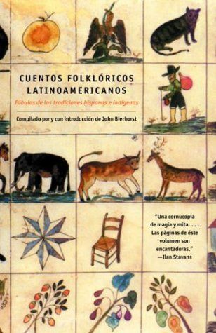 Cuentos Folkloricos Latinoamericanos: Fábulas de las tradiciones hispanas e indígenas (Spanish Edition) by John Bierhorst, http://www.amazon.com/dp/0375713972/ref=cm_sw_r_pi_dp_1Xn-rb1WDEH8C