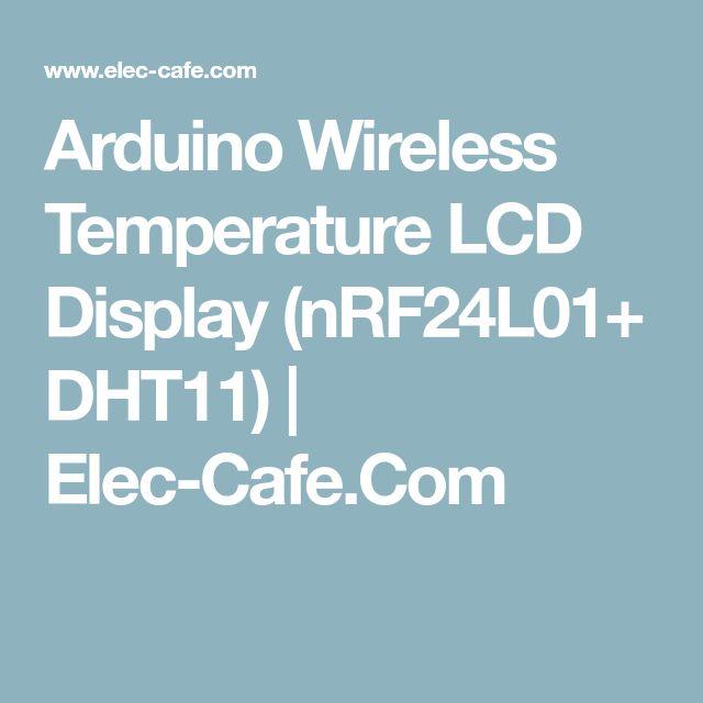 Arduino Wireless Temperature LCD Display (nRF24L01+ DHT11) | Elec-Cafe.Com