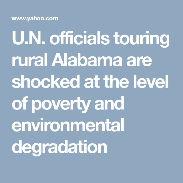 U.N. officials touring rural Alabama are shocked at the level of poverty and environmental degradation