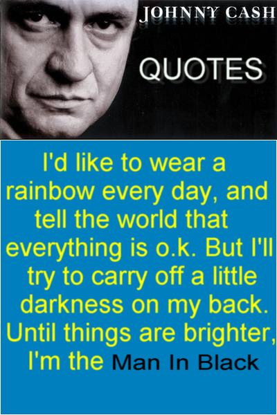 Id Like To Wear A Rainbow Every Day And Tell The World Johnny Cash QuotesJohnny LyricsBlack QuotesMusic