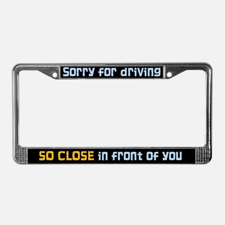 Sorry for Driving License Plate Frame for