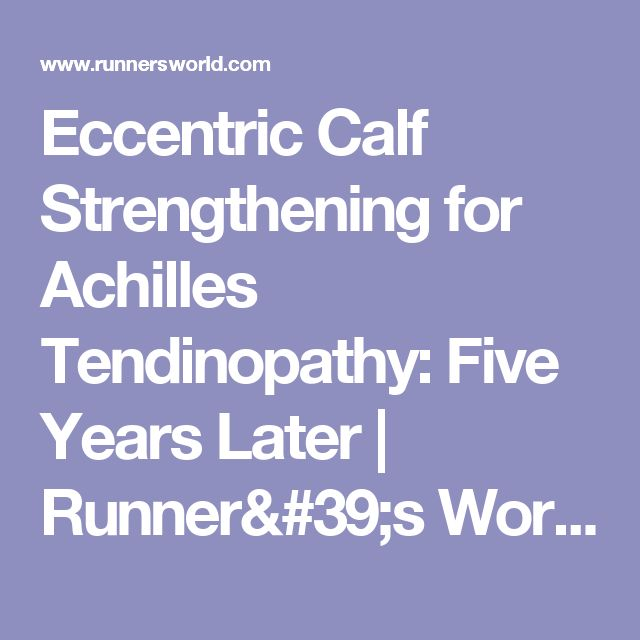 Eccentric Calf Strengthening for Achilles Tendinopathy: Five Years Later   Runner's World