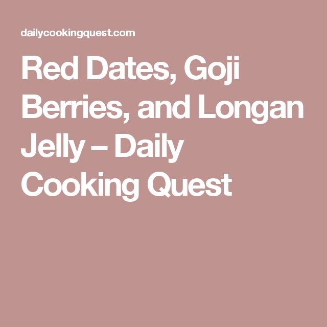 Red Dates, Goji Berries, and Longan Jelly – Daily Cooking Quest