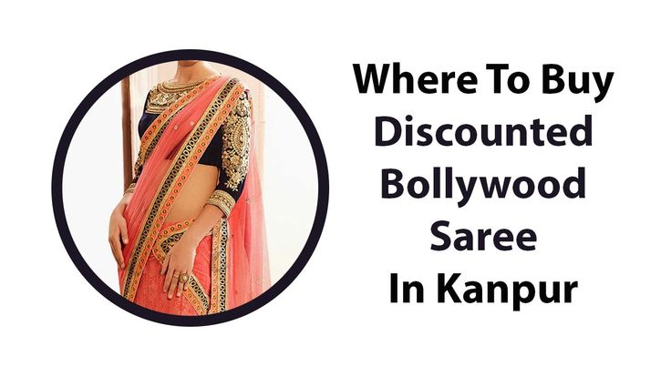 Where To Buy Discounted Bollywood Saree In Kanpur