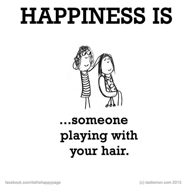 Someone playing with your hair♥♥♥