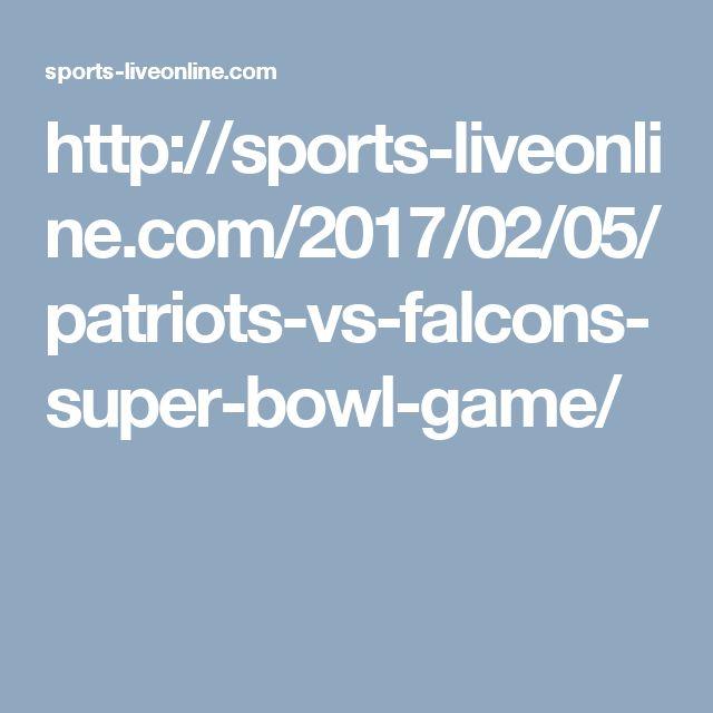 http://sports-liveonline.com/2017/02/05/patriots-vs-falcons-super-bowl-game/
