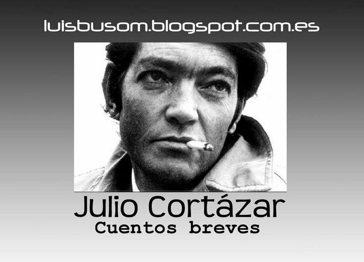 JULIO CORTÁZAR Cuentos breves http://luisbusom.blogspot.com.es/2012/05/julio-cortazar-cuentos-breves.html