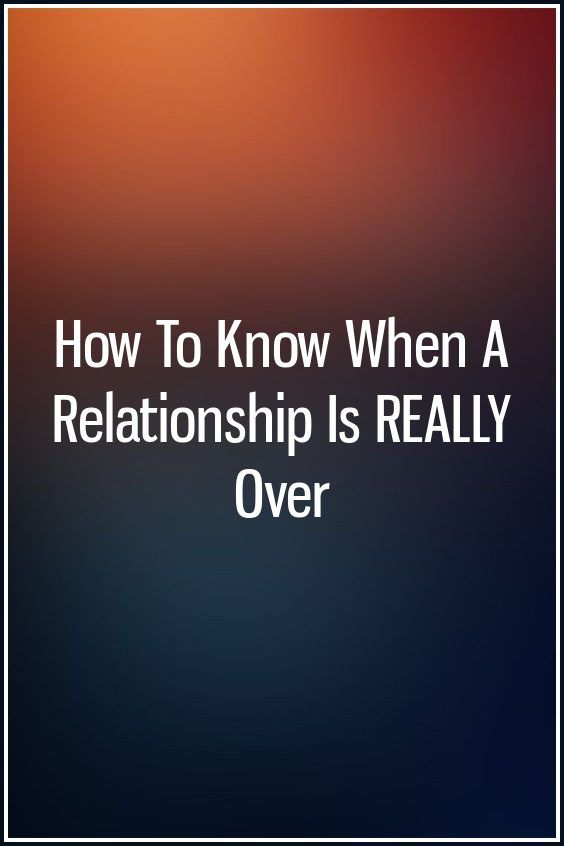 How to tell when a relationship is really over